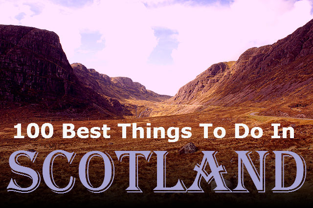 100 Best Things To Do In Scotland